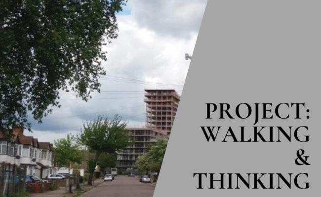 Project: Walking & Thinking